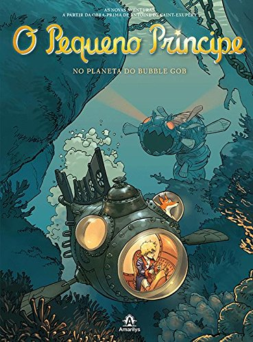 O Pequeno Príncipe no planeta do Bubble Gob -As novas aventuras a partir da obra-prima de Antoine de Saint-Exupéry, livro de Saint-Exupéry, Antoine de