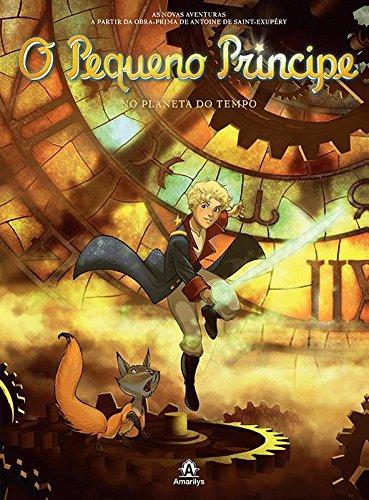 O Pequeno Príncipe no planeta do Tempo-As novas aventuras a partir da obra-prima de Antoine de Saint-Exupéry, livro de Saint-Exupéry, Antoine de