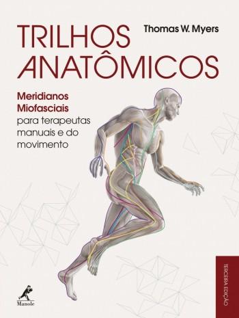 Trilhos anatômicos - Meridianos miofasciais para terapeutas manuais e do movimento - 3ª edição, livro de Thomas W. Myers