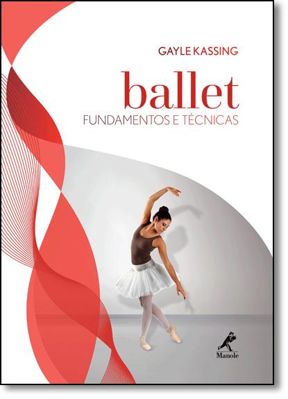Ballet: Fundamentos e Técnicas, livro de Gayle Kassing