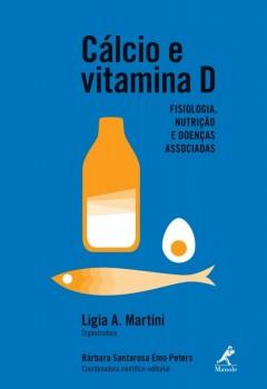 Cálcio e Vitamina D - Fisiologia, Nutrição e Doenças Associadas, livro de Ligia A. Martini