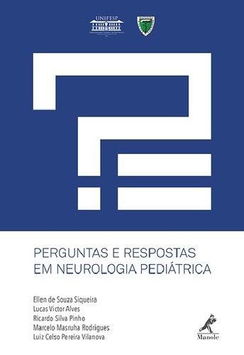 Perguntas e respostas em neurologia pediátrica, livro de Siqueira, Ellen de S. / Alves, Lucas V. / Pinho, Ricardo S. / Rodrigues, Marcelo M. / Vilanova, Luiz Celso P.