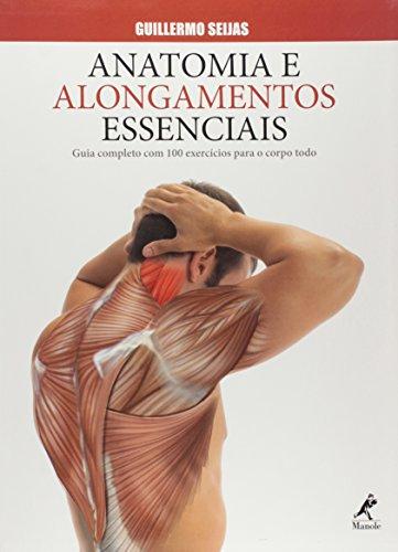 Anatomia e alongamentos essenciais-Guia completo com 100 exercícios para o corpo todo, livro de Seijas, Guillermo