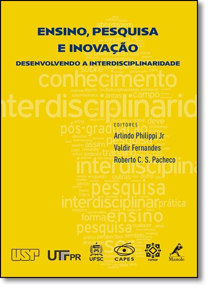 Ensino, Pesquisa e Inovação: Desenvolvendo a Interdisciplinaridade, livro de Arlindo Philippi Junior