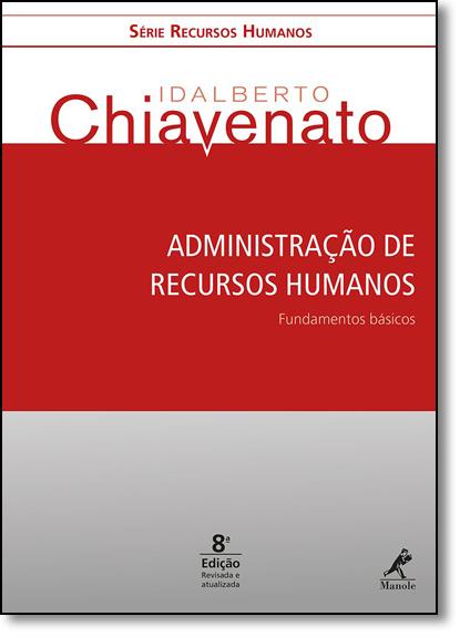 Administração de Recursos Humanos: Fundamentos Básicos - Série Recursos Humanos, livro de Idalberto Chiavenato