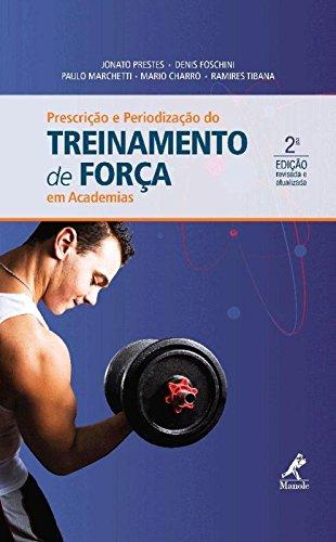 Prescrição e periodização do treinamento de força em academias, livro de Prestes, Jonato / Foschini, Denis / Marchetti, Paulo / Charro, Mario / Tibana, Ramires