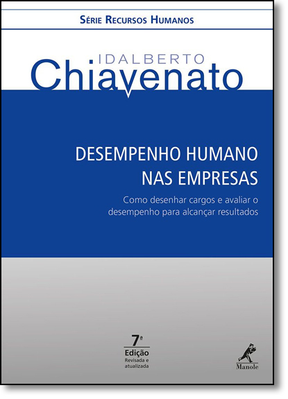 Desempenho Humano nas Empresas: Como Desenhar Cargos e Avaliar o Desempenho Para Alcançar Resultados, livro de Idalberto Chiavenato
