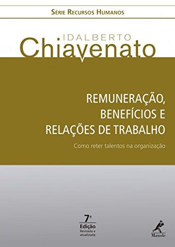 Remuneração, Benefícios e Relações de Trabalho: Como Reter Talentos na Organização - Série Recursos Humanos, livro de Idalberto Chiavenato