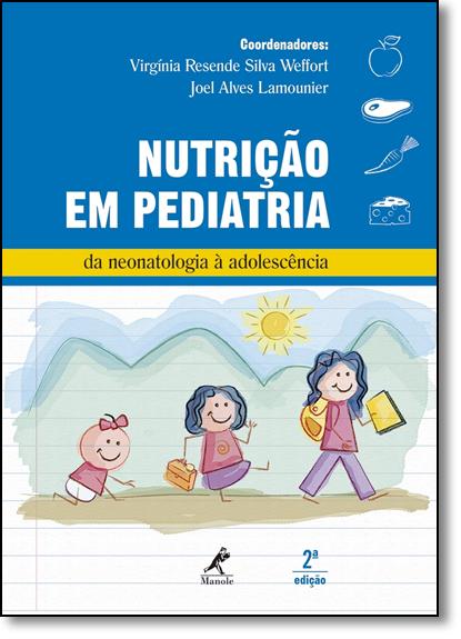 Nutrição em Pediatria: Da Neonatologia À Adolescência, livro de Virgínia Resende Silva Weffort