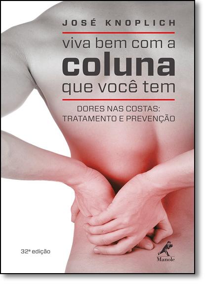 Viva Bem Com a Coluna Que Você Tem: Dores Nas Costas: Tratamento e Prevenção, livro de Jose Knoplich