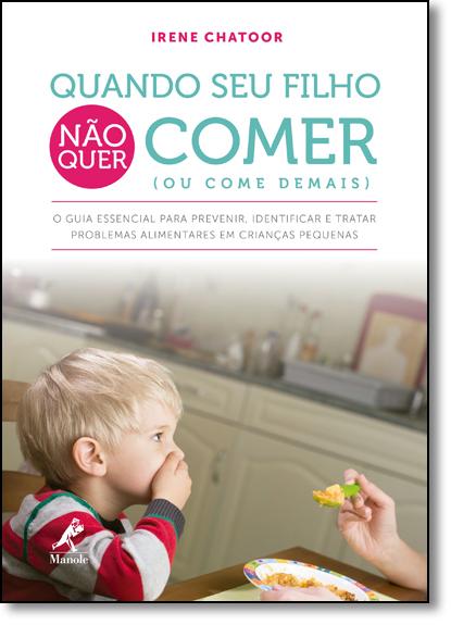 Quando Seu Filho Não Quer Comer (ou Come Demais), livro de Irene Chatoor