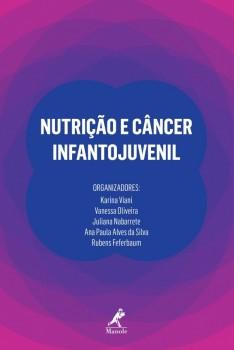Nutrição e Câncer Infantojuvenil, livro de Rubens Feferbaum, Juliana Nabarrete, Vanessa Oliveira, Ana Paula Alves da Silva, Karina Viani
