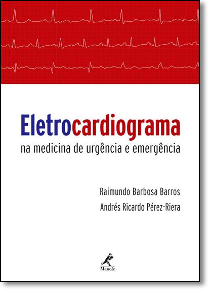 Eletrocardiograma na Medicina de Urgência e Emergência, livro de Raimundo Barbosa Barros