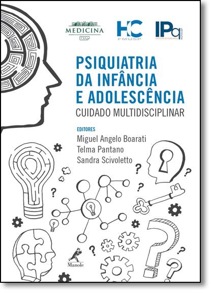 Psiquiatria da Infância e Adolescência: Cuidado Multidisciplinar, livro de Miguel Angelo Boarati
