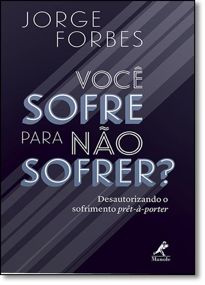 Você Sofre Para Não Sofrer?, livro de Jorge Forbes