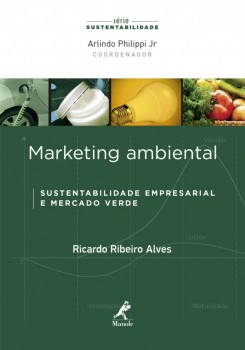 Marketing ambiental - Sustentabilidade empresarial e mercado verde, livro de Ricardo Ribeiro Alves, Arlindo Philippi Jr.