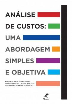 Análise de Custos - Abordagem Simples e Objetiva, livro de Sidmar Roberto Vieira Almeida, Eduardo Felicíssimo Lyrio, Guilherme Teixeira Portugal