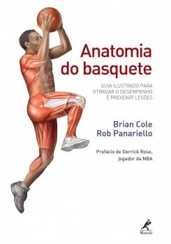 Anatomia do Basquete - Guia Ilustrado para Otimizar o Desempenho e Prevenir Lesões, livro de Brian Cole, Rob Panariello