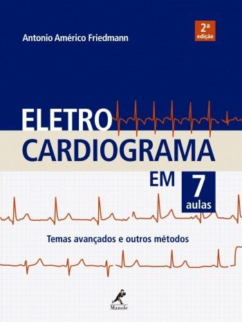 Eletrocardiograma em 7 aulas - Temas avançados e outros métodos - 2ª edição, livro de Antonio Américo Friedmann