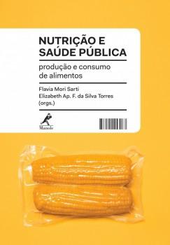 Nutrição e Saúde Pública - produção e consumo de alimentos, livro de Flavia Mori Sarti, Elizabeth Ap. F. da Silva Torres