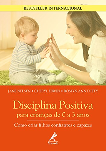 Disciplina Positiva Para Crianças de 0 a 3 Anos, livro de Jane Nelsen, Cheryl Erwin, Roslyn Ann Duffy