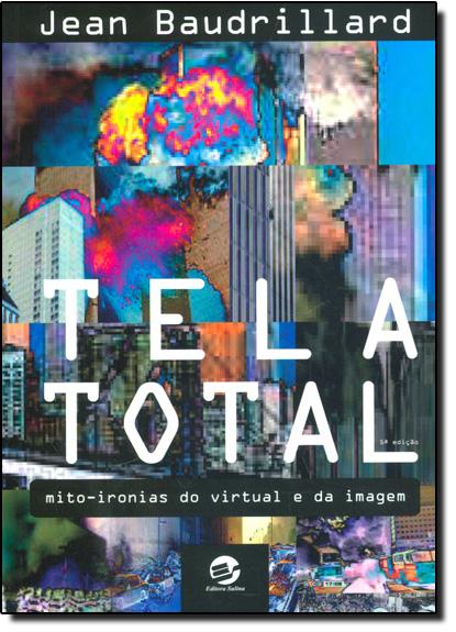 Tela total: Mito Ironias do Virtual e da Imagem, livro de Jean Baudrillard
