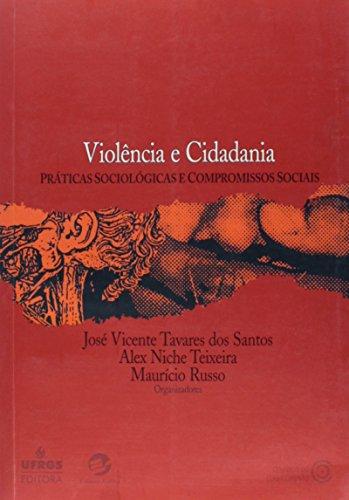 Violência e Cidadania: Práticas Sociológicas e Compromissos Sociais, livro de José Vicente Tavares dos Santos