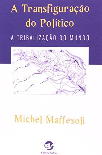 Transfiguração do Político, A: A Tribalização do Mundo, livro de Michel Maffesoli