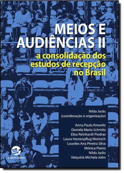 Meios e Audiências Ii: A Consolidação dos Estudos de Recepção no Brasil, livro de Nilda Jacks
