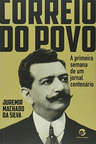 Correio do Povo: A Primeira Semana de um Jornal Centenário, livro de Juremir Machado da Silva