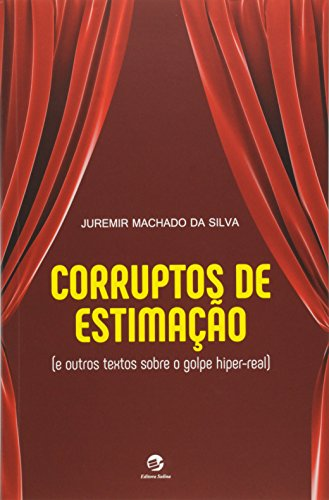 Corruptos de Estimação: E Outros Textos Sobre o Golpe Hiper-real, livro de Juremir Machado da Silva