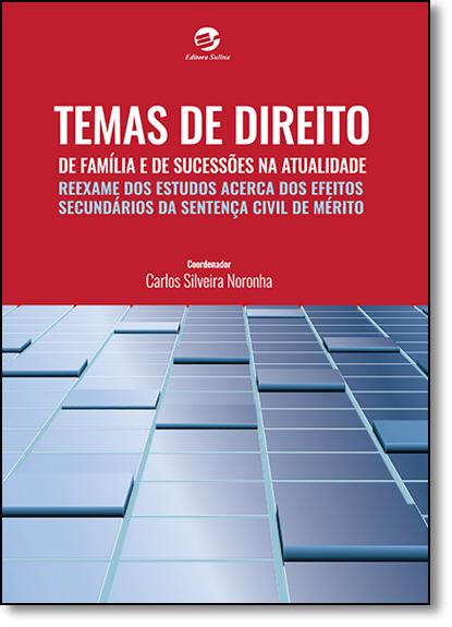 Temas de Direito de Família e de Sucessões na Atualidade: Reexame dos Estudos Acerca dos Efeitos Secundários da Sentença, livro de Carlos Silveira Noronha