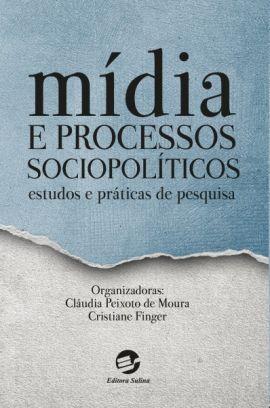 Mídia e Processos Sociopolíticos - Estudos e Práticas de Pesquisa, livro de Cláudia Peixoto de Moura, Cristiane Finger