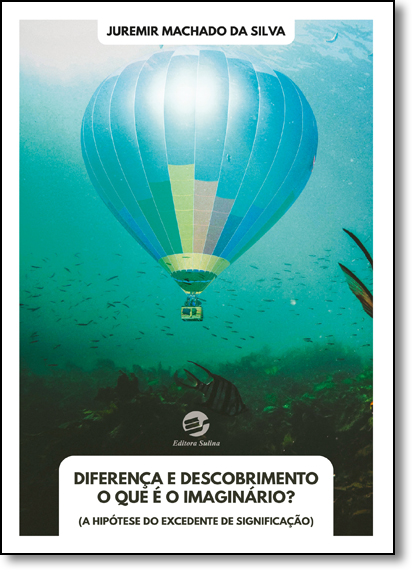 Diferença e Descobrimento O Que É o Imaginário? A Hipótese do Excedente de Significação, livro de Juremir Machado da Silva