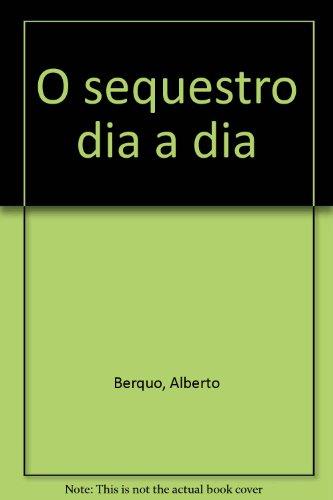 Sequestro Dia A Dia,O, livro de Berquo, Alberto.1938-