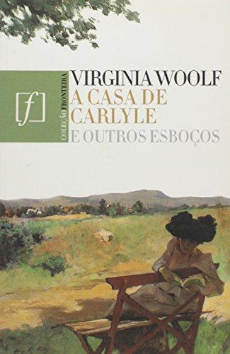 A Casa De Carlyle E Outros Esboços, livro de Virginia Woolf