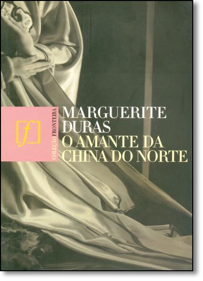 Amante da China do Norte - Coleção Fronteira, livro de Marguerite Duras