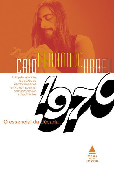 O Essencial de Caio Fernando Abreu. Década de 1970, livro de Caio Fernando Abreu