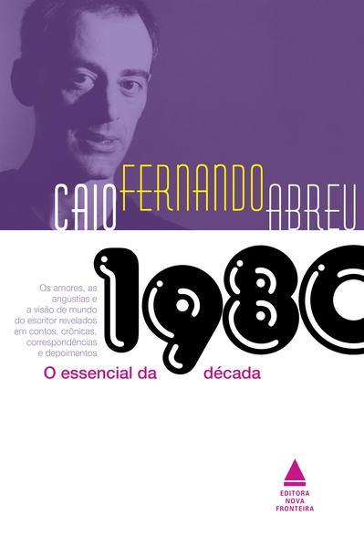 O Essencial de Caio Fernando Abreu. Década de 1980, livro de Caio Fernando Abreu