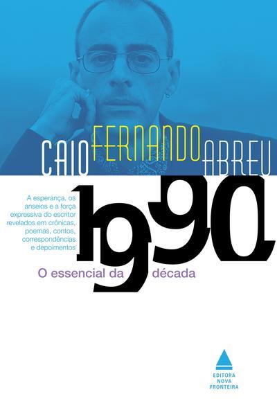 O Essencial de Caio Fernando Abreu. Década de 1990, livro de Caio Fernando Abreu