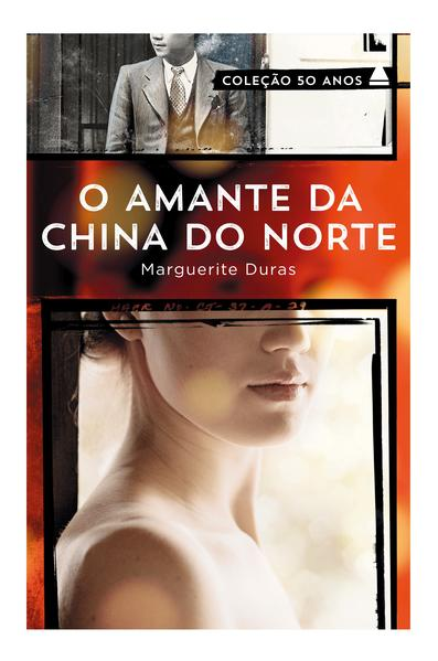 O Amante da China do Norte - Coleção 50 Anos, livro de Marguerite Duras