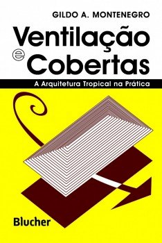 Ventilação e Cobertas - A Arquitetura Tropical na Prática, livro de Gildo A. Montenegro
