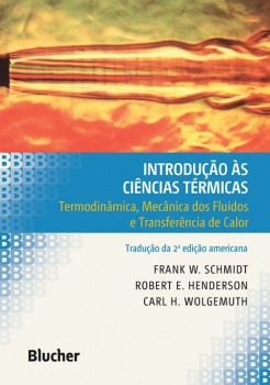 Introdução às Ciências Térmicas - Termodinâmica, Mecânica dos Fluidos e Transferência de Calor, livro de Robert E. Henderson, Carl H. Wolgemuth, Frank W. Schmidt