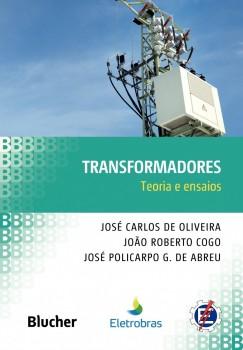 Transformadores: Teoria e ensaios, livro de José Policarpo G. De Abreu, João Roberto Cogo, José Carlos De Oliveira
