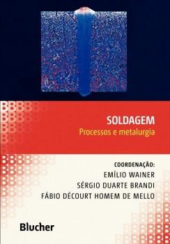 Soldagem – processos e metalurgia, livro de Sérgio Duarte Brandi, Fábio Décourt Homem De Mello, Emílio Wainer