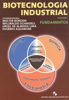 Biotecnologia industrial - Fundamentos vol. 1, livro de Walter Borzani, Urgel De Almeida Lima, Willibaldo Schmidell, Eugênio Aquarone, Walter Borzani