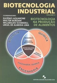 Biotecnologia Industrial-Biotec. na produção de alimentos vol. 4, livro de Walter Borzani, Urgel De Almeida Lima, Willibaldo Schmidell, Eugênio Aquarone, Eugênio Aquarone