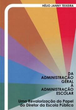Da administração geral à administração escolar, livro de Hélio Janny Teixeira
