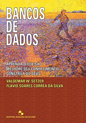 Bancos de dados-Aprenda o que são, melhore seu conhecimento, construa os seus, livro de Setzer/Corrêa da Silva