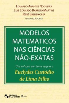 Modelos matemáticos nas ciências não-exatas - vol. 1, livro de René Brenzikofer, Luiz Eduardo Barreto Martins, Eduardo Arantes Nogueira